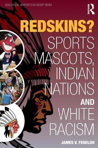 Redskins?: Sport Mascots, Indian Nations and White Racism (New Critical Viewpoints on Society Series)