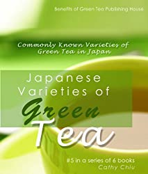 Japanese Varieties of Green Tea - Commonly Known Varieties of Green Tea in Japan (Green Tea Information Book 5) (English Edition)