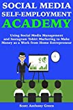 Social Media Self-Employment Academy: Using Social Media Management and Instagram Tshirt Marketing to Make Money as a Work from Home Entrepreneur
