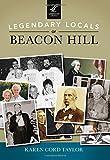Legendary Locals of Beacon Hill, Karen Cord Taylor, 1467101494