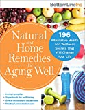 Product review for Natural and Home Remedies for Aging Well: 196 Alternative Health and Wellness Secrets That Will Change Your Life (Bottom Line)