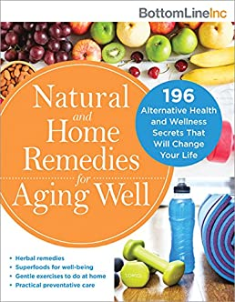 natural and home remedies for aging well 196 alternative health andnatural and home remedies for aging well 196 alternative health and wellness secrets that will change your life (bottom line) bottom line inc