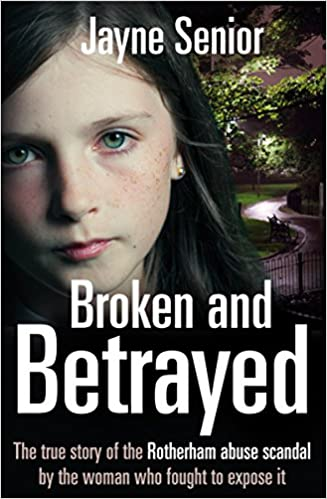 Broken and Betrayed: The True Story of the Rotherham Abuse