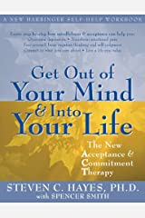 Get Out of Your Mind and Into Your Life: The New Acceptance and Commitment Therapy (A New Harbinger Self-Help Workbook) Paperback