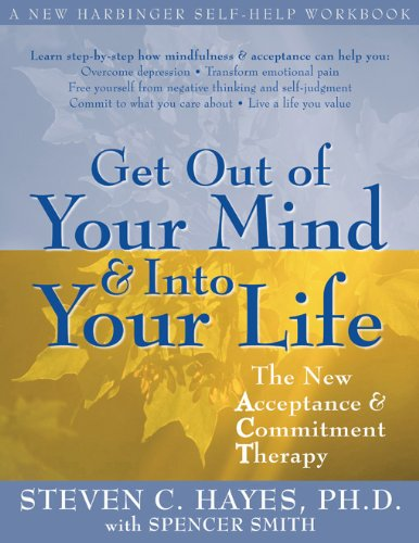 Get Out of Your Mind and Into Your Life: The New Acceptance and Commitment Therapy (A New Harbinger Self-Help ()