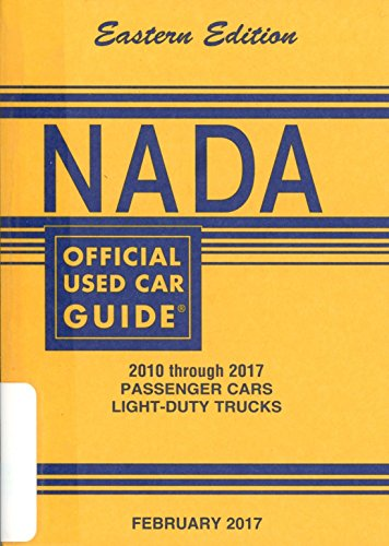 Nada Official Used Car Guide   Eastern Edition   2010 Through 2017 Passenger Cars   Light Duty Trucks   February   2017