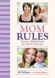 Mom Rules: Notes on Motherhood, the World's Best Job