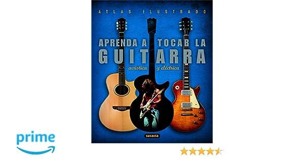 Aprenda A Tocar La Guitarra Electrica Y Acustica, Atlas Ilustrado: Amazon.es: Equipo Susaeta: Libros
