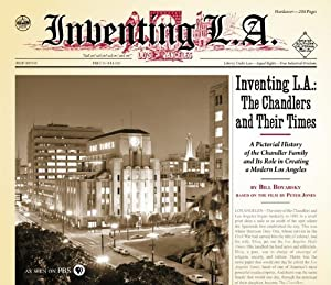 Inventing L.A.: The Chandlers and Their Times by Bill Boyarsky (2009-10-01) from Angel City Press