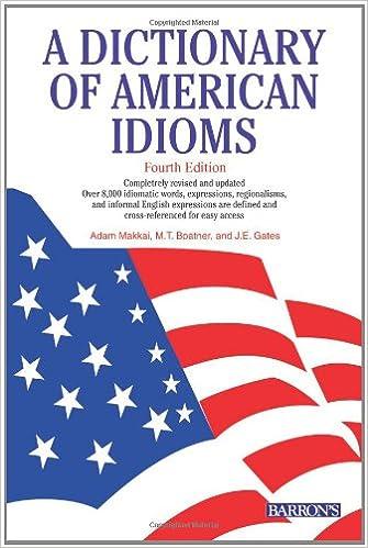 A Dictionary of American Idioms: Adam Makkai, M  T  Boatner