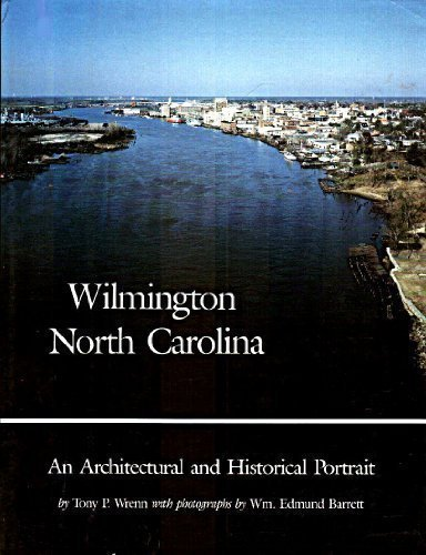 Wilmington, North Carolina: An Architectural and Historical Portrait