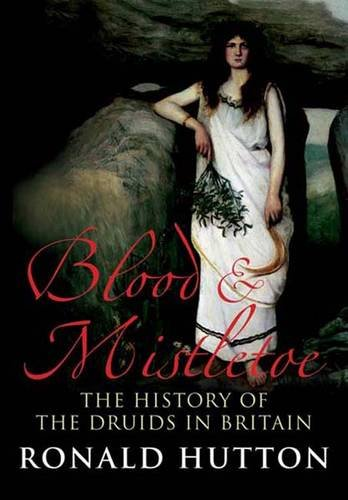 Image of Blood and Mistletoe: The History of the Druids in Britain