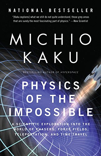 Physics of the Impossible: A Scientific Exploration into the World of Phasers, Force Fields, Teleportation, and Time Travel -