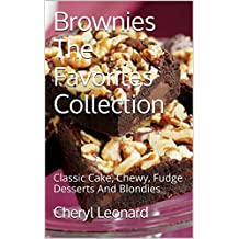 Brownies The Favorites Collection: Classic Cake, Chewy, Fudge Desserts And Blondies