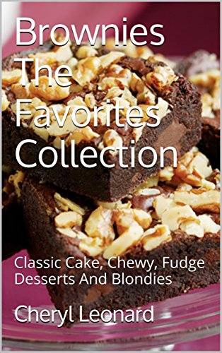 Brownies The Favorites Collection: Classic Cake, Chewy, Fudge Desserts And Blondies by [Leonard, Cheryl]