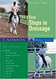 First Steps in Dressage: Basic Training for Horse and Rider (Cadmos Horse Guides)