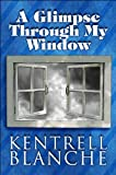 A Glimpse Through My Window, Kentrell Blanche, 1448981549