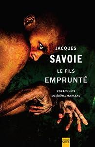 Le Fils emprunté : une enquete de Jérôme Marceau par Jacques Savoie
