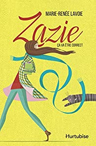 Zazie, tome 1 : Ca va être correct par Marie-Renée Lavoie