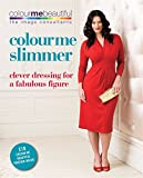 Colour Me Slimmer: Clever dressing for a fabulous figure (Colour Me Beautiful)