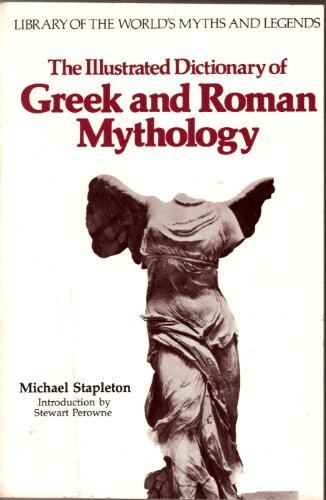 The Illustrated Dictionary of Greek and Roman Mythology (Library of the world's myths and legends)