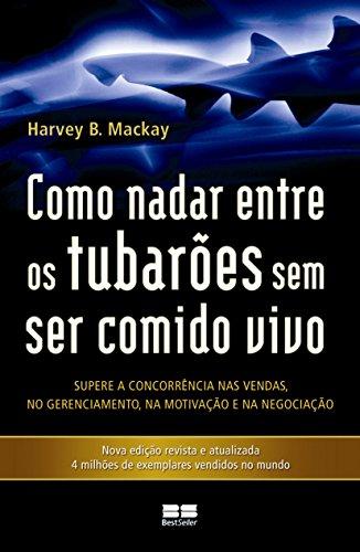 Como Nadar Entre os Tubarões sem Ser Comido Vivo (Em Portuguese do Brasil)