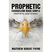 Prophetic Evangelism Made Simple: Prophetic Seed Sowing