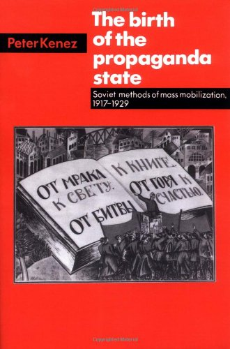 The Birth of the Propaganda State: Soviet Methods of Mass Mobilization, (Party Store Ann Arbor)
