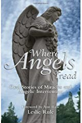 Where Angels Tread: Real Stories of Miracles and Angelic Intervention Paperback