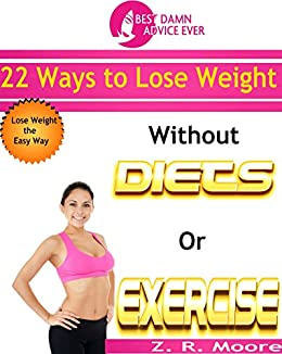 1fad4b7a6d8bc Best Damn Advice Ever  22 Ways To Lose Weight Without Diets or Exercise by