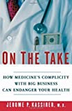 img - for On the Take: How Medicine's Complicity with Big Business Can Endanger Your Health by Jerome P. Kassirer (2004-10-18) book / textbook / text book