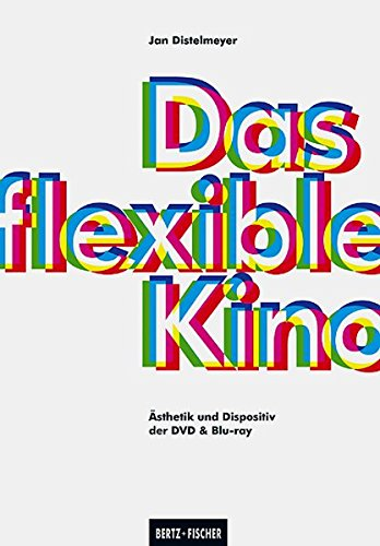 Das flexible Kino: Ästhetik und Dispositiv der DVD & Blu-ray