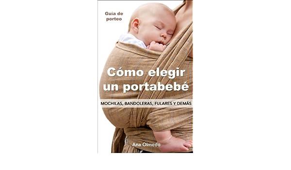 Amazon.com: Cómo elegir un portabebé. Mochilas, bandoleras, fulares y demás. (Spanish Edition) eBook: Ana Olmedo: Kindle Store