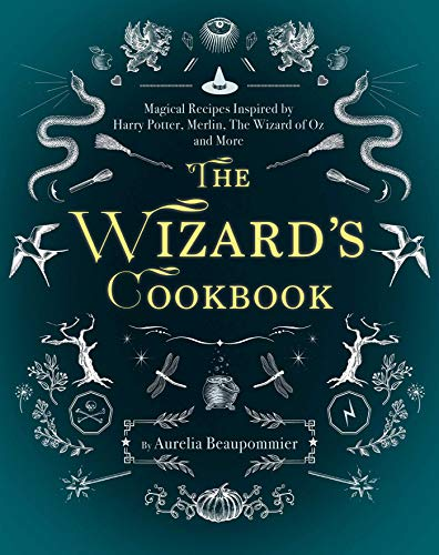 The Wizard's Cookbook: Magical Recipes Inspired by Harry Potter, Merlin, The Wizard of Oz, and More -