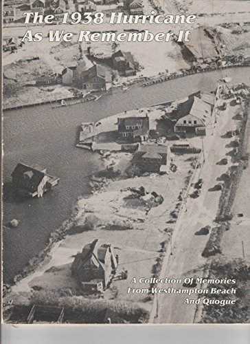 THE 1938 HURRICANE AS WE REMEMBER IT - A COLLECTION OF MEMORIES FROM WESTHAMPTON BEACH AND QUOGUE