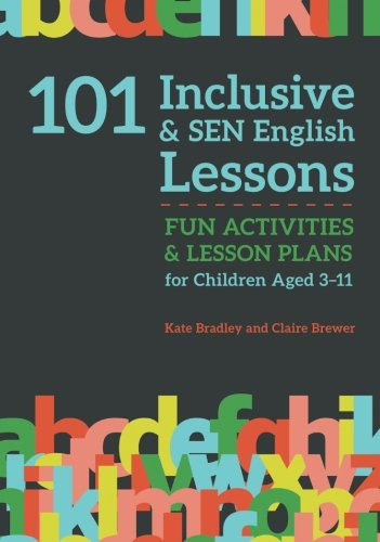 - 101 Inclusive and SEN English Lessons: Fun Activities and Lesson Plans for Children Aged 3 - 11 (101 Inclusive and SEN Lessons)