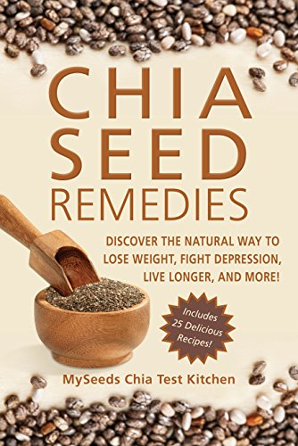 Chia Seed Remedies: Use These Ancient Seeds to Lose Weight, Balance Blood Sugar, Feel Energized, Slow Aging, Decrease Inflammation, and More! by MySeeds Chia Test Kitchen
