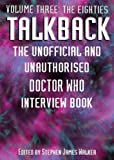 """Talkback: The Unofficial and Unauthorised """"Doctor Who"""" Interview Book: The Eighties Volume 3: The Eighties v. 3 (Dr Who Telos)"""