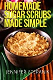 Homemade Sugar Scrubs Made Simple, Jennifer Stepanik, 1491233095