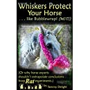 Whiskers Protect Your Horse . . . like Bubblewrap! (NOT!): (Or why horse experts shouldn't extrapolate conclusions from rat experiments.)