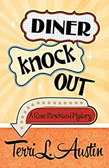 Diner Knock Out (A Rose Strickland Mystery Book 4) by [Austin, Terri L.]
