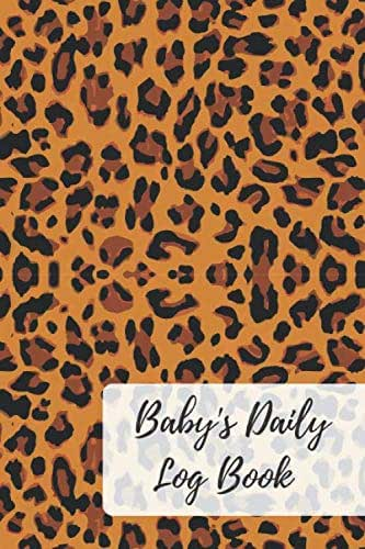 Baby's Daily Log Book: Leopard Cents pattern, Record Sleep, Feed, Diapers, Activities  Health Record 6x9in: Perfect For New Parents Or Nannies.