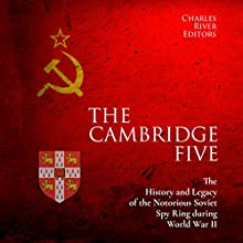 The Cambridge Five: The History and Legacy of the Notorious Soviet Spy Ring in Britain during World War II and the Cold War Audiobook by Charles River Editors Narrated by Colin Fluxman