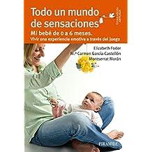 Todo un mundo de sensaciones (Guías Para Padres Y Madres) (Spanish Edition)