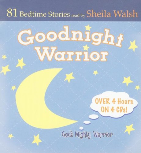 Read Online Good Night Warrior - 4 CD Set: 81 Favorite Bedtime Bible Stories Read by Sheila Walsh (Gigi, God's Little Princess) pdf