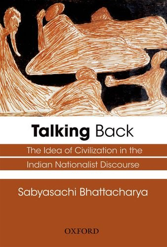 Talking Back: The Idea of Civilization in the Indian Nationalist Discourse