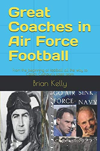 - Great Coaches in Air Force Football: From the beginning of football all the way to Coach Calhoun's latest team