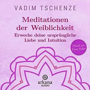 Meditationen der Weiblichkeit: Erwecke deine ursprüngliche Liebe und Intuition Hörbuch