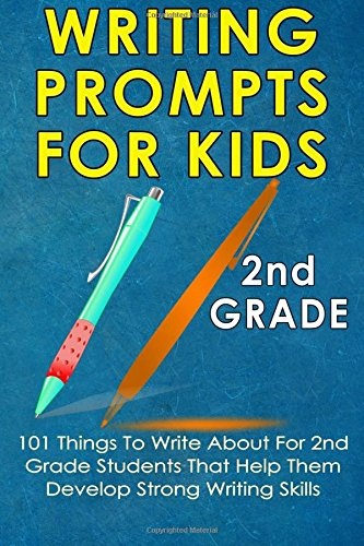 Writing Prompts For Kids 2nd Grade: 101 Things To Write About For 2nd Grade Students That Help Them Develop Strong Writing Skills - Journal Writing For Kids (Kids Journal Writing) (Volume 3)