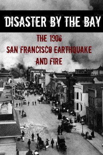 Disaster By the Bay: The 1906 San Francisco Earthquake and Fire